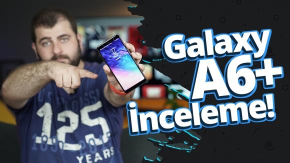 Samsung Galaxy A6 Plus inceleme