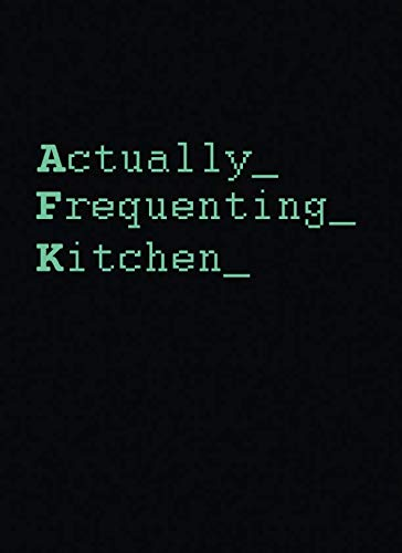 AFK Actually Frequenting Kitchen: A Geek's 100 Page Blank Cookbook to Record Fave Recipes (Blank Recipe Cookbooks)