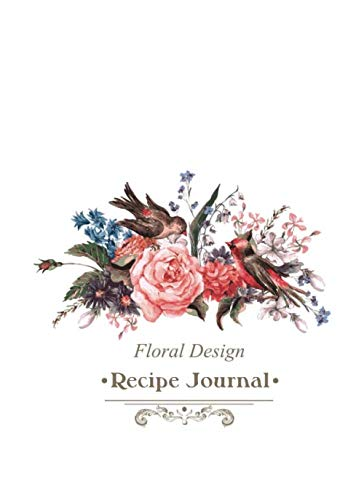 Floral Design Recipe Journal: Large 100 Page Blank Cookbook to Collect and Record Your Family Recipes (Blank Recipe Cookbooks)