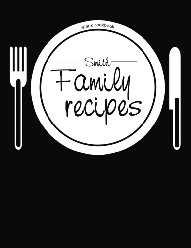 Blank Cookbook Smith Family Recipes: 100 page blank recipe book (Empty Cookbook Gifts)
