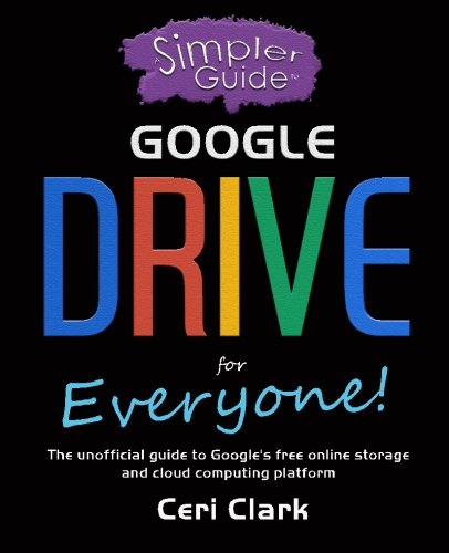 A Simpler Guide to Google Drive for Everyone: The unofficial guide to Google's free online storage and cloud computing platform (Simpler Guides)