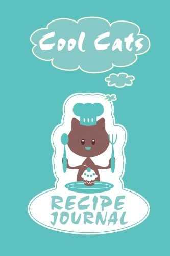 Cool Cats Recipe Journal: Ready to fill in blank cookbook recipe journal with 100 template pages to organize your treasured recipes (6×9 inch) (Empty Cookbook Gifts)