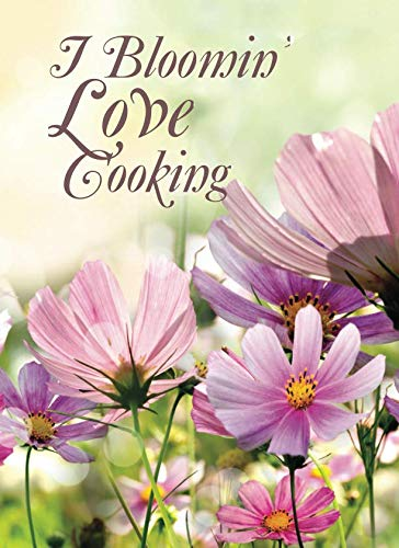 I Bloomin' Love Cooking: 100 Page Blank Cookbook to Collect and Record Your Favorite Recipes (Blank Recipe Cookbooks)
