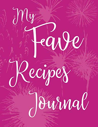 My Fave Recipes Journal: 100 Page Blank Recipe Book for the Ultimate Custom Heirloom Cookbook to Write In | Pink Fireworks Design 8.5 x 11 Inches (Blank Recipe Cookbooks)