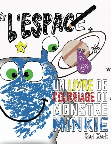 L'Espace: Un Livre de Coloriage du  Monstre Minkie (Minkie Monster) (Volume 1) (French Edition)