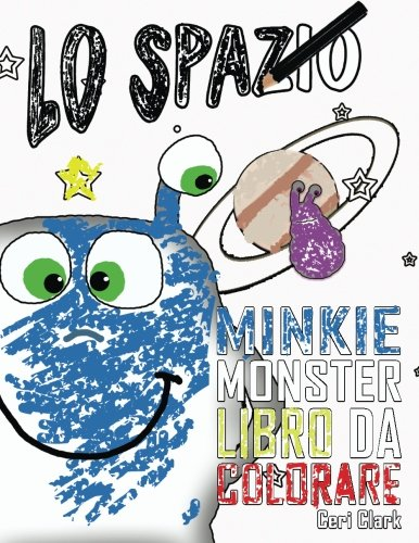 Lo Spazio: Minkie Monster Libro da Colorare (Volume 2) (Italian Edition)
