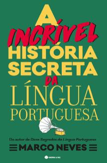 A Incrível História Secreta da Língua Portuguesa (Lisboa: Guerra e Paz, 2017). Uma história da língua em forma de romance.