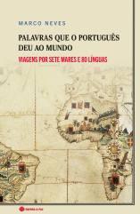 Palavras que o Português Deu ao Mundo: Viagens por Sete Mares e 80 Línguas (Lisboa, Guerra e Paz: 2019). Viagem por 80 línguas do mundo (com um olhar português).