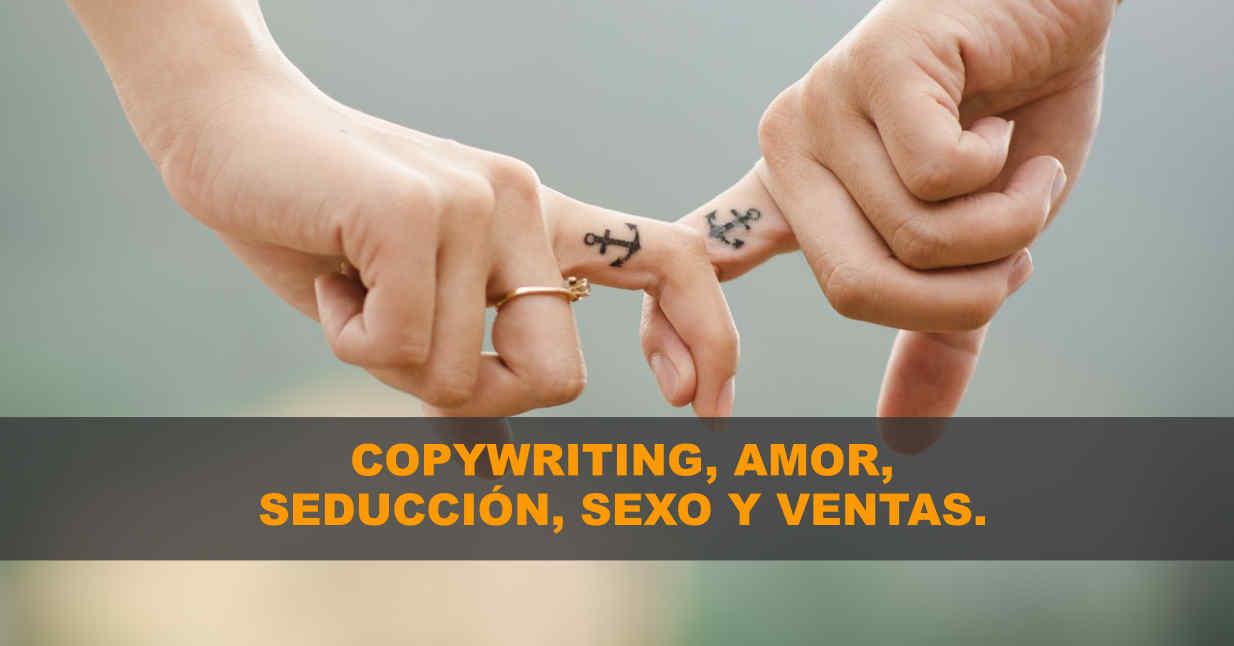 El copywriting y el amor: la seducción, el sexo y las ventas