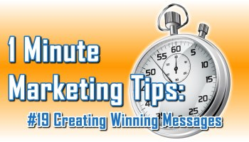 Creating Winning Messages - 1 Minute Marketing Tips #19 - one minute, one tip, one thing you can do today to improve your marketing!