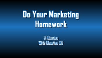 Do Your Marketing Homework - 5 Minutes With Charles #5 - The Digital Marketing Ninja