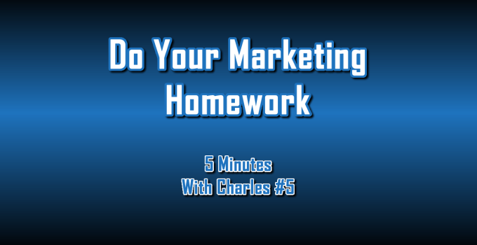 Do Your Marketing Homework - 5 Minutes With Charles #5 - The Digital Marketing Ninja