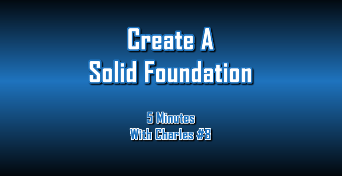 Create A Solid Foundation - 5 Minutes With Charles #8: The Digital Marketing Ninja