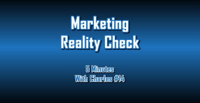 Marketing Reality Check - 5 Minutes With Charles #14 - The Digital Marketing Ninja