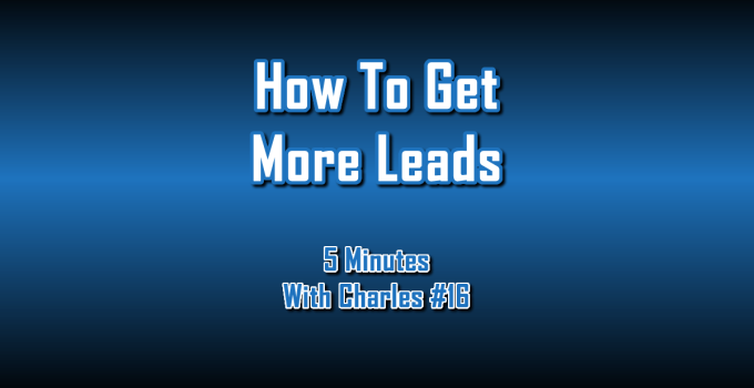How To Get More Leads - 5 Minutes With Charles #16 - The Digital Marketing Ninja