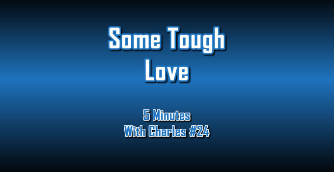 Some Tough Love - 5 Minutes With Charles #24 - The Digital Marketing Ninja