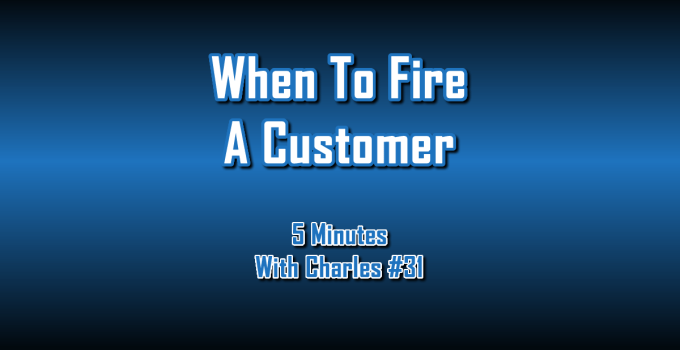When To Fire A Customer - 5 Minutes With Charles #31 - The Digital Marketing Ninja