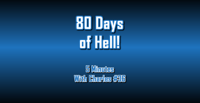 80 Days of Hell - 5 Minutes With Charles #36 - The Digital Marketing Ninja