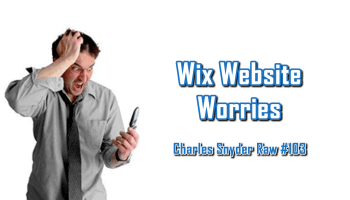 Wix Website Worries - Charles Snyder Raw #103: It's unscripted, unplanned and uncooked!