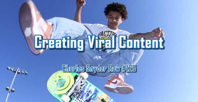 Creating Viral Content - Charles Snyder Raw #125: It's unscripted, unplanned and uncooked!