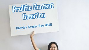Prolific Content Creation - Charles Snyder Raw #146: It's unscripted, unplanned and uncooked!