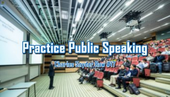 Practice Public Speaking - Charles Snyder Raw #17: It's unscripted, unplanned and uncooked!
