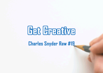 Get Creative - Charles Snyder Raw #19: It's unscripted, unplanned and uncooked!