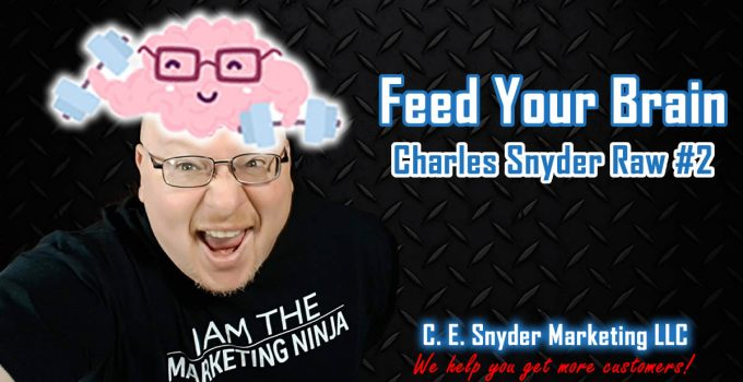 Feed Your Brain - Charles Snyder Raw #2: It's unscripted, unplanned and uncooked!