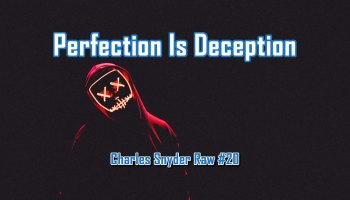 Perfection Is Deception - Charles Snyder Raw #20: It's unscripted, unplanned and uncooked!