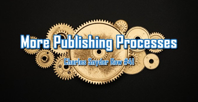 More Publishing Processes - Charles Snyder Raw #41: It's unscripted, unplanned and uncooked!