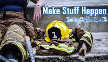 Make Stuff Happen - Charles Snyder Raw #5: It's unscripted, unplanned and uncooked!