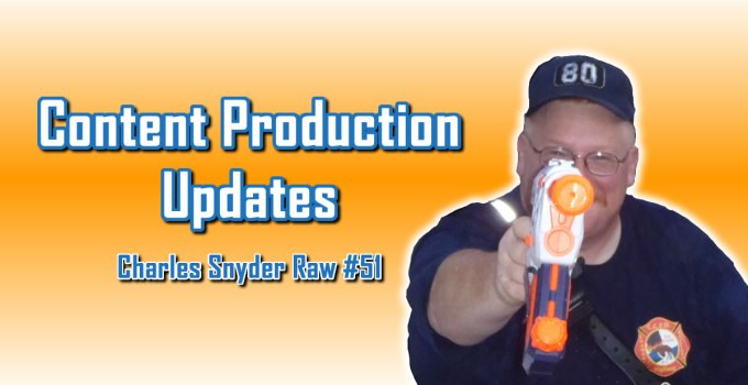 Content Production Updates - Charles Snyder Raw #51: It's unscripted, unplanned and uncooked!