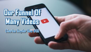 Our Funnel Of Many Videos - Charles Snyder Raw #55: It's unscripted, unplanned and uncooked!