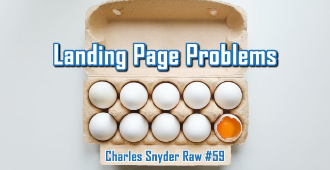 Landing Page Problems - Charles Snyder Raw #59: It's unscripted, unplanned and uncooked!
