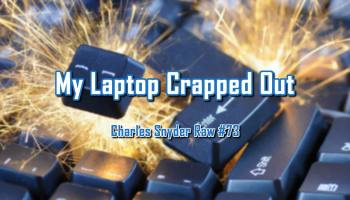 My Laptop Crapped Out - Charles Snyder Raw #73: It's unscripted, unplanned and uncooked!