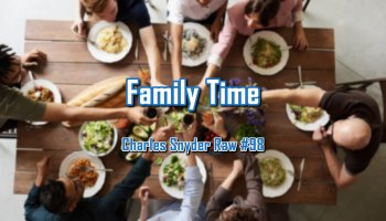 Family Time - Charles Snyder Raw #98: It's unscripted, unplanned and uncooked!