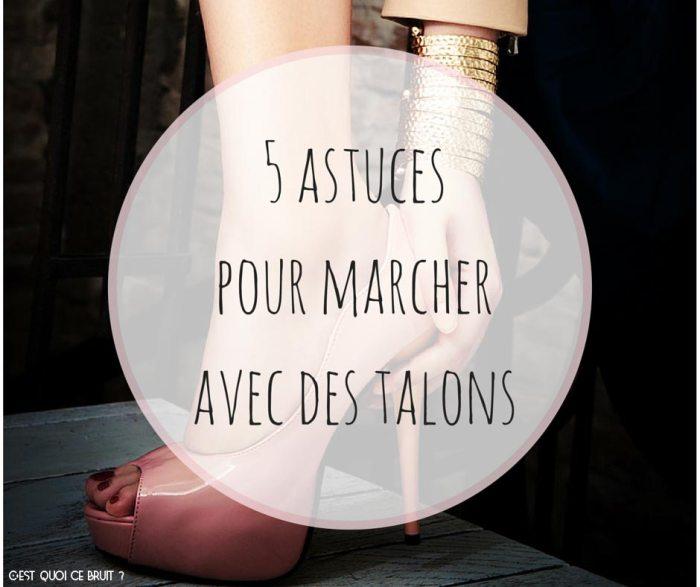5 astuces pour bien marcher avec des talons !