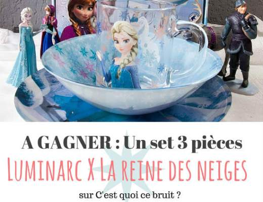 La reine des neiges, vaisselle Luminarc à gagner