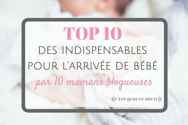 Top 10 des indispensables pour l'arrivée de bébé par 10 mamans blogueuses