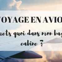 Voyage en avion : je mets quoi dans mon bagage cabine ?
