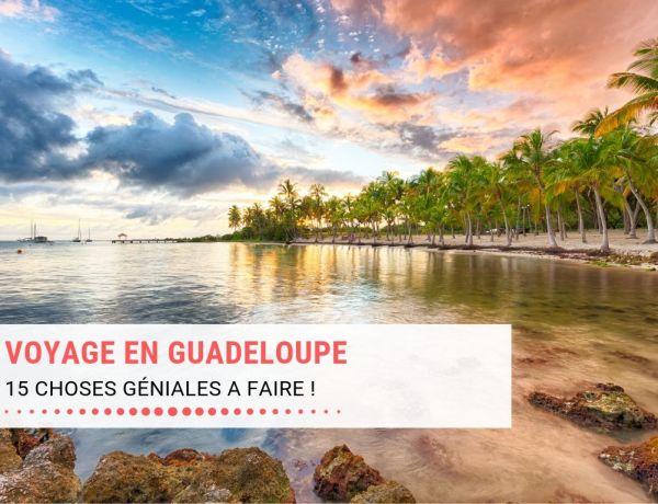 15 choses géniales à faire en Guadeloupe pour un voyage inoubliable