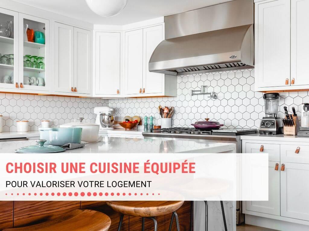 Comment choisir une cuisine équipée pour valoriser votre logement ?