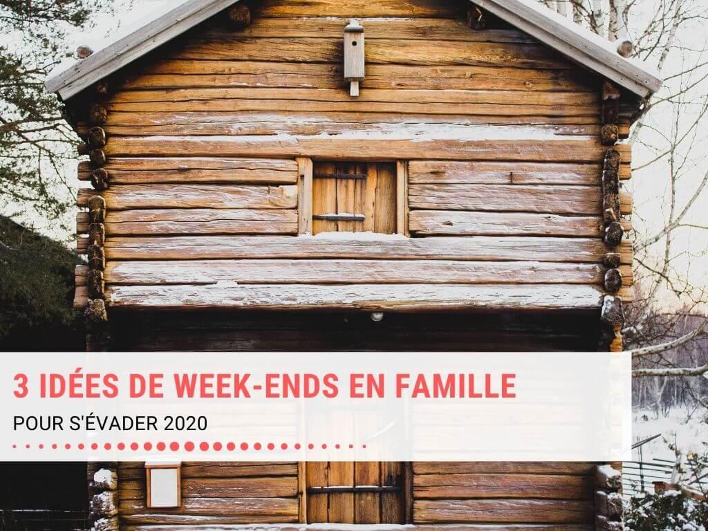 3 idées de week-ends en famille pour s'évader 2020
