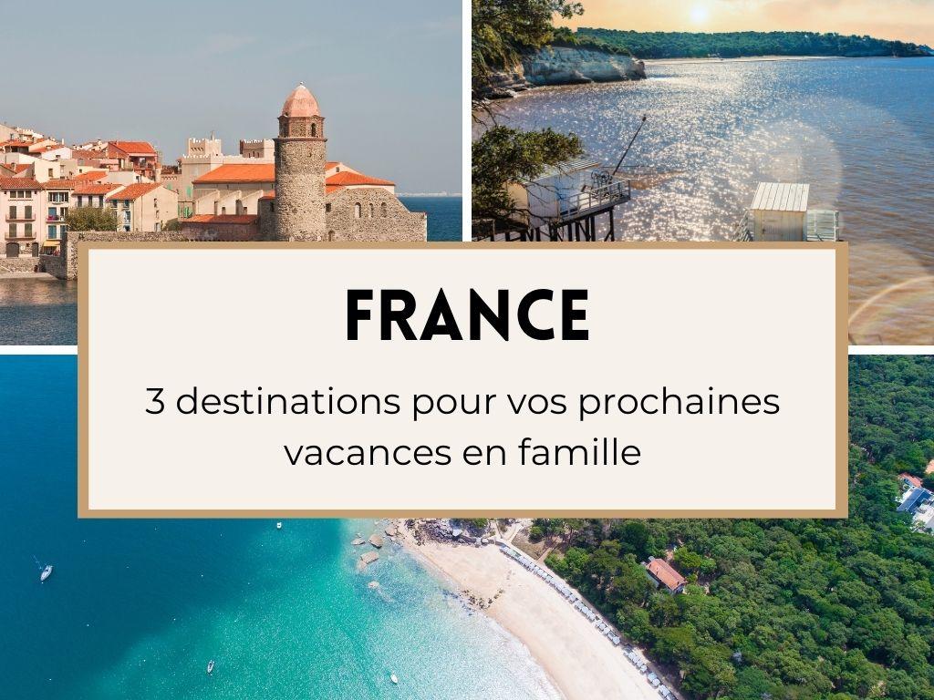 Partir en France pour vos prochaines vacances en famille