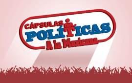 CÁPSULA POLÍTICA A LA MEXICANA