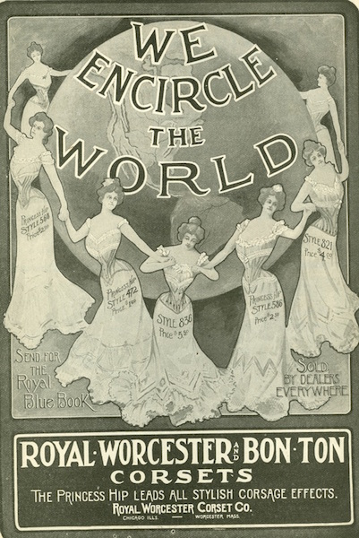 """""""We encircle the world"""" brags this ad from Royal Worcester and Bon-Ton Corsets. The """"princess hip"""" or Edwardian S-bend corset that tilted the pelvis forward was introduced at the turn of the century. (From ThisVictorianLife.com)"""