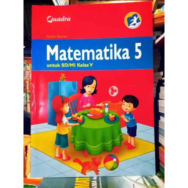 Kunci jawaban tema 5 kelas 4 sd/mi halaman 101, 102, 104, 105, 106, 107, 108, pembelajaran 2, subtema 3 sikap kepahlawanan, tema 5. Matematika Untuk Sd Mi Kelas 5 Quadra Kurikulum 2013 Shopee Indonesia