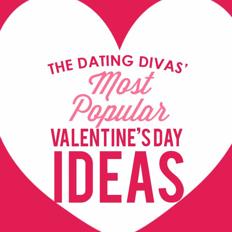 Our Most Popular Valentines Day Ideas The Dating Divas