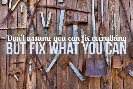 Fix what you can.