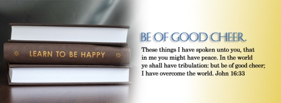 Be of good cheer.